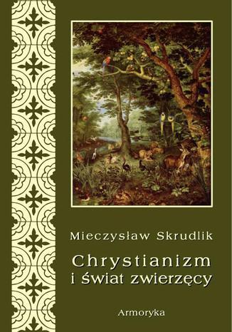 Okładka książki/ebooka Chrystianizm a świat zwierzęcy
