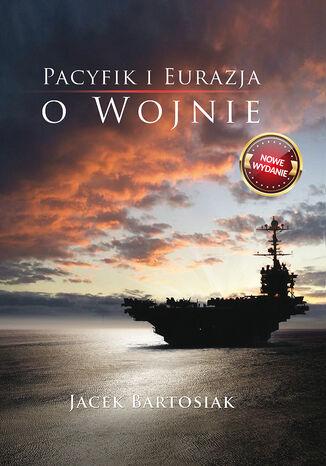 Okładka książki/ebooka Pacyfik i Euroazja. O wojnie