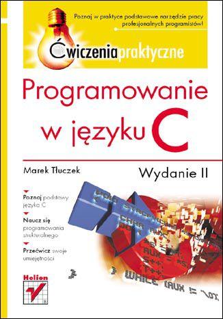 Okładka książki/ebooka Programowanie w języku C. Ćwiczenia praktyczne. Wydanie II