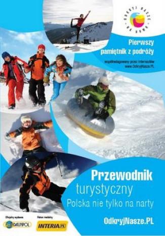 Okładka książki/ebooka Polska nie tylko na narty. Przewodnik turystyczny