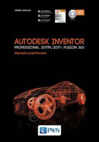 Okładka książki Autodesk Inventor Professional 2017 PL / 2017+ / Fusion 360. Metodyka projektowania