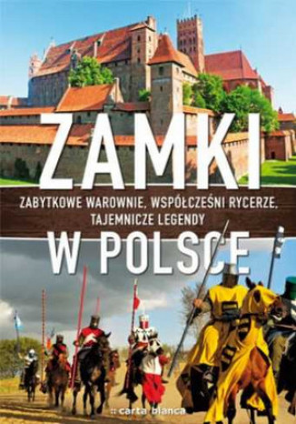 Okładka książki Zamki w Polsce. Zabytkowe warownie, współcześni rycerze, tajemnicze legendy