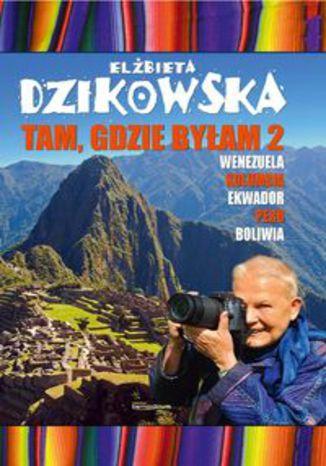 Okładka książki/ebooka Tam, gdzie byłam 2. Wenezuela, Kolumbia, Ekwador, Peru, Boliwia