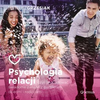 Okładka książki Psychologia relacji, czyli jak budować świadome związki z partnerem, dziećmi i rodzicami