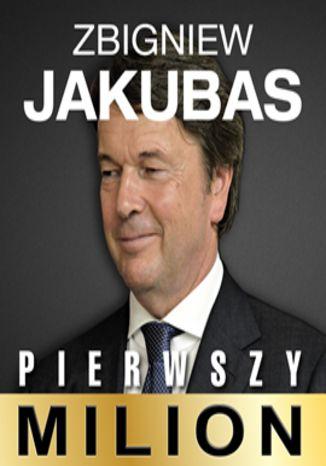 Okładka książki/ebooka Pierwszy milion. Jak zaczynali: Zbigniew Jakubas, Marcin Beme, Józef Wojciechowski i inni