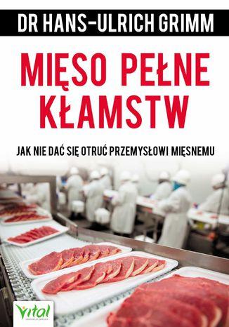 Okładka książki/ebooka Mięso pełne kłamstw. Jak nie dać się otruć przemysłowi mięsnemu