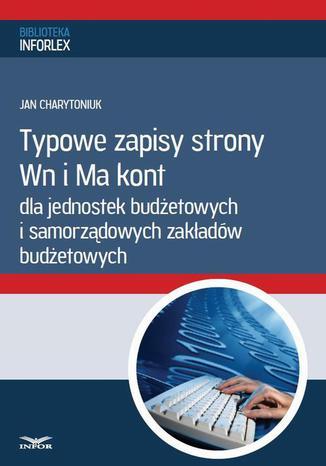 Okładka książki/ebooka Typowe zapisy strony Wn i Ma kont dla jednostek budżetowych i samorządowych zakładów budżetowych