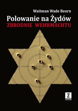 Okładka książki/ebooka Polowanie na Żydów. Zbrodnie Wehrmachtu