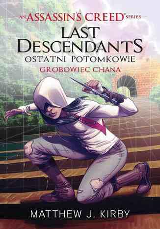Okładka książki/ebooka Assassin's Creed: Ostatni potomkowie. Grobowiec chana