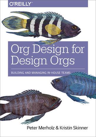 Okładka książki/ebooka Org Design for Design Orgs. Building and Managing In-House Design Teams