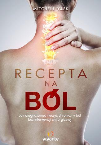 Okładka książki/ebooka Recepta na ból. Jak diagnozować i leczyć chroniczny ból bez interwencji chirurgicznej