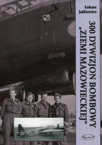Okładka książki/ebooka 300 Dywizjon Bombowy Ziemi Mazowieckiej