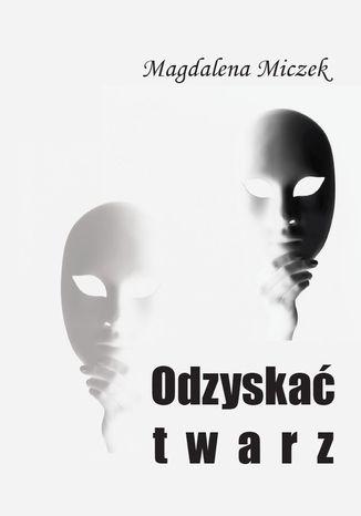 Okładka książki/ebooka Odzyskać twarz