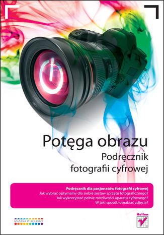Okładka książki/ebooka Potęga obrazu. Podręcznik fotografii cyfrowej