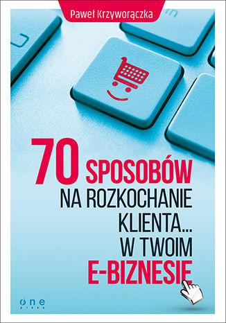 Okładka książki/ebooka 70 sposobów na rozkochanie KLIENTA... w Twoim e-biznesie