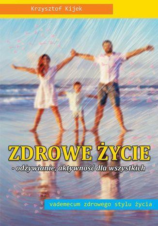 Okładka książki/ebooka Zdrowe życie. Odżywianie. aktywność dla wszystkich