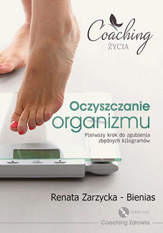 Okładka książki Oczyszczanie organizmu. Pierwszy krok do zgubienia zbędnych kilogramów