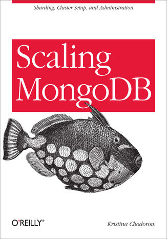 Okładka książki/ebooka Scaling MongoDB. Sharding, Cluster Setup, and Administration