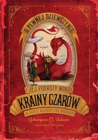 Okładka książki/ebooka O pewnej dziewczynce i jej podróży do Krainy Czarów na okręcie własnoręcznie wykonanym