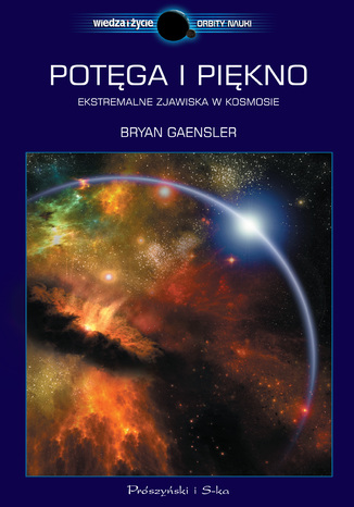 Okładka książki/ebooka Potęga i piękno. Ekstremalne zjawiska w kosmosie