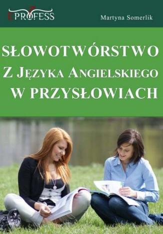 Okładka książki/ebooka Słowotwórstwo z Języka Angielskiego w Przysłowiach