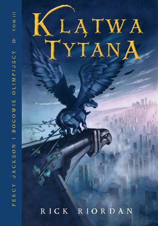 Okładka książki/ebooka Klątwa Tytana. Tom III Percy Jackson i Bogowie Olimpijscy