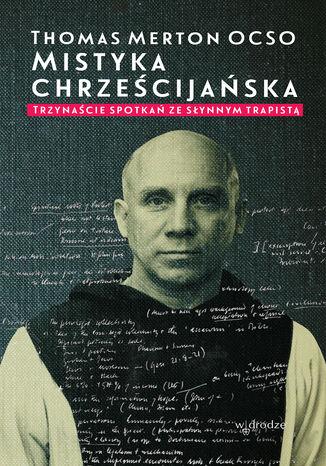 Okładka książki/ebooka Mistyka chrześcijańska. Trzynaście spotkań ze słynnym trapistą