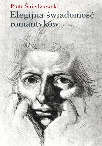 Okładka książki/ebooka Elegijna świadomość romantyków