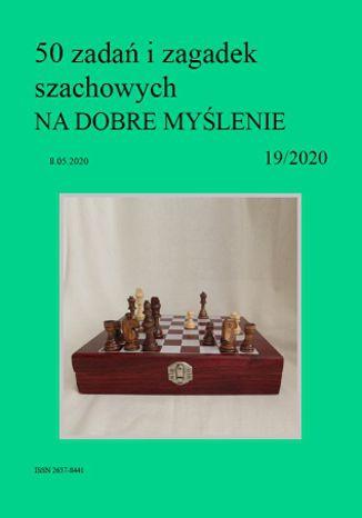 Okładka książki/ebooka 50 zadań i zagadek szachowych NA DOBRE MYŚLENIE 19/2020