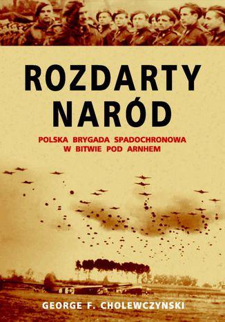 Okładka książki/ebooka Rozdarty Naród. Polska brygada spadochronowa w bitwie pod Arnhem