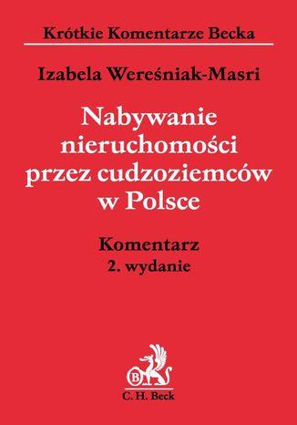 Okładka książki/ebooka Nabywanie nieruchomości przez cudzoziemców w Polsce. Komentarz. Wydanie 2