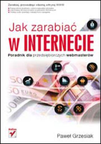 Okładka książki Jak zarabiać w Internecie. Poradnik dla przedsiębiorczych webmasterów