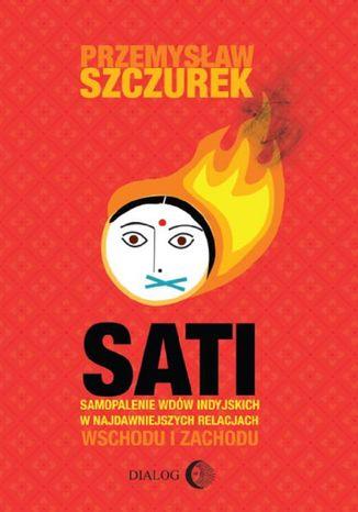 Okładka książki/ebooka Sati. Samopalenie wdów w najdawniejszych relacjach Wschodu i Zachodu