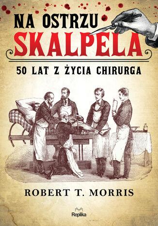 Okładka książki/ebooka Na ostrzu skalpela. 50 lat z życia chirurga
