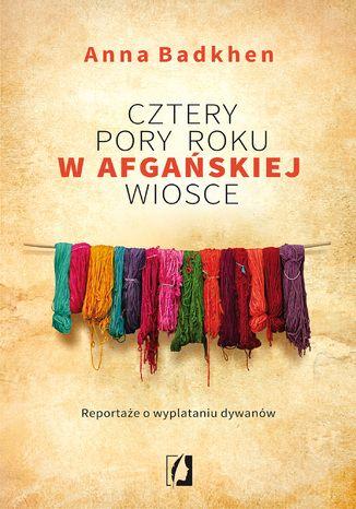 Okładka książki/ebooka  Cztery pory roku w afgańskiej wiosce. Reportaże o wyplataniu dywanów