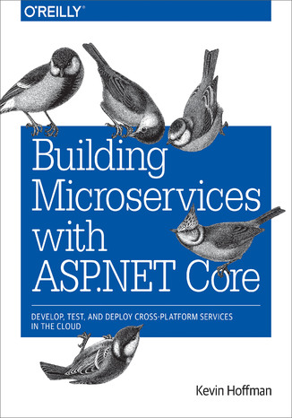 Okładka książki/ebooka Building Microservices with ASP.NET Core. Develop, Test, and Deploy Cross-Platform Services in the Cloud