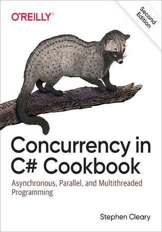 Okładka książki/ebooka Concurrency in C# Cookbook. Asynchronous, Parallel, and Multithreaded Programming. 2nd Edition