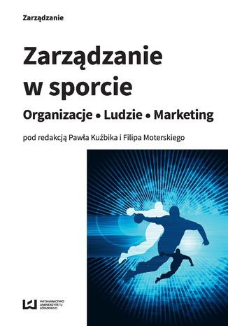 Okładka książki/ebooka Zarządzanie w sporcie. Organizacje - Ludzie - Marketing