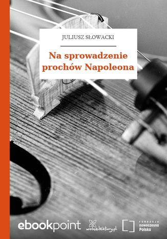 Okładka książki/ebooka Na sprowadzenie prochów Napoleona