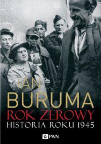 Okładka książki Rok zerowy. Historia roku 1945