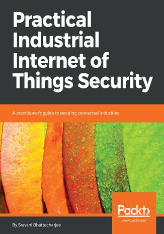 Okładka książki/ebooka Practical Industrial Internet of Things Security