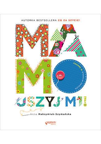 Okładka książki/ebooka Mamo, uszyj mi! Książka z autografem