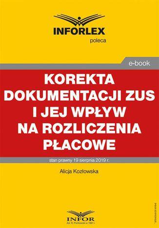 Okładka książki/ebooka Korekta dokumentacji ZUS i jej wpływ na rozliczenia płacowe