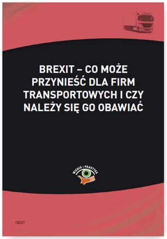Okładka książki/ebooka Brexit - co może przynieść dla firm transportowych i czy należy się go obawiać