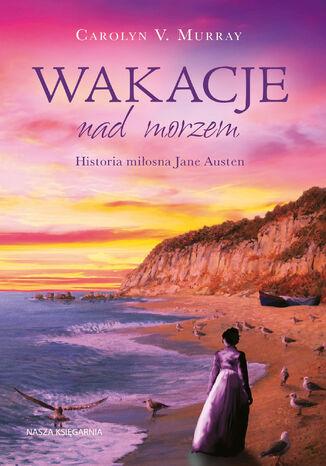Okładka książki/ebooka Wakacje nad morzem. Historia miłosna Jane Austen