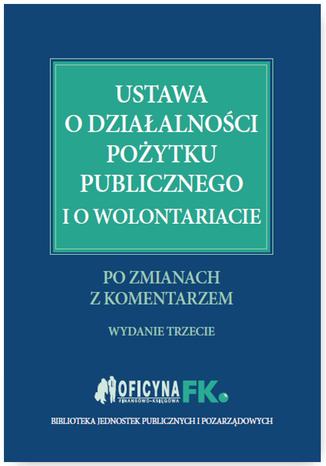 Okładka książki/ebooka Ustawa o działalności pożytku publicznego i o wolontariacie po zmianach z komentarzem