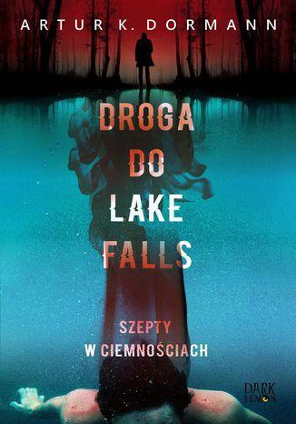Okładka książki/ebooka Droga do Lake Falls. Szepty w ciemnościach