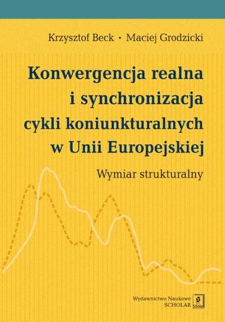 Okładka książki/ebooka Konwergencja realna i synchronizacja cykli koniunkturalnych w Unii Europejskiej