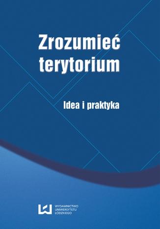 Okładka książki/ebooka Zrozumieć terytorium. Idea i praktyka