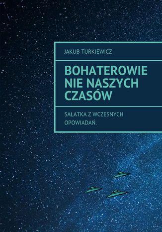Okładka książki/ebooka Bohaterowie nie naszych czasów